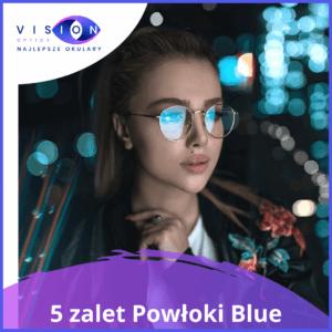 5 największych zalet okularów zpowłoką BLUE!