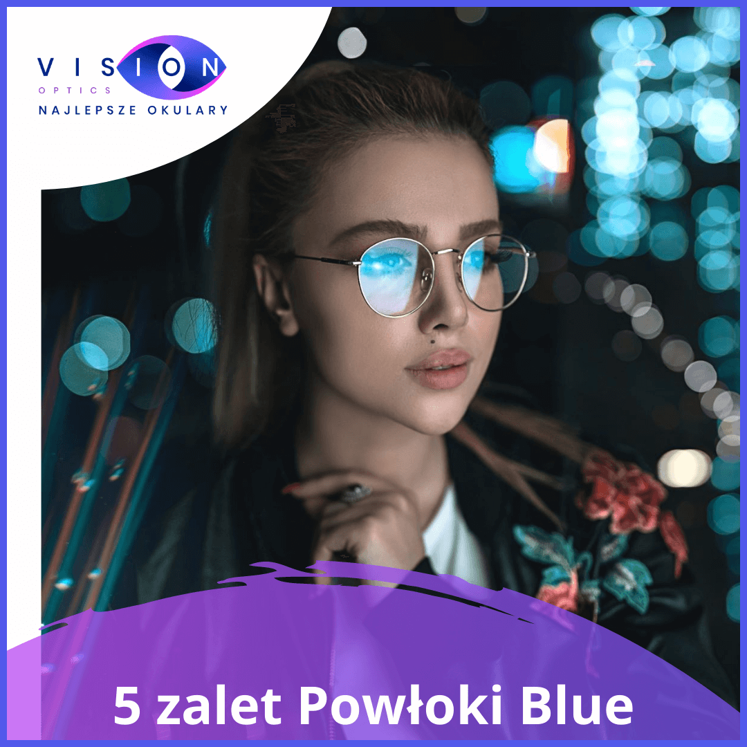 5 największych zalet okularów zpowłoką BLUE care!
